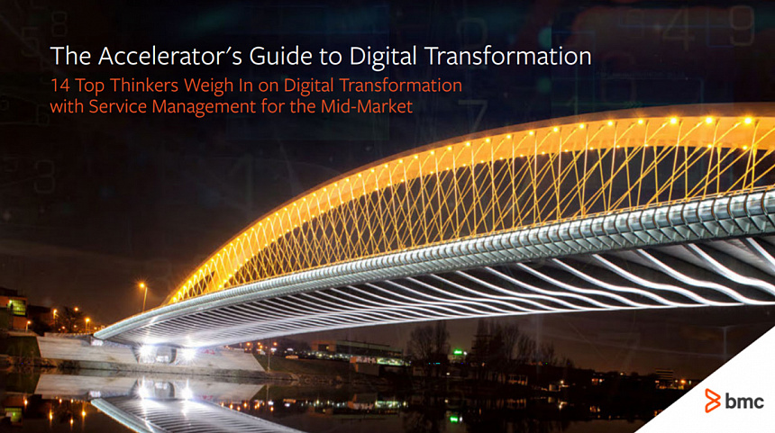The Accelerator's Guide to Digital Transformation. 14 Top Thinkers Weigh In on Digital Transformation with Service Management for the Mid-Market
